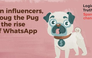 On Infuencers - Logical Truth - On influencers, Doug the Pug & the rise of WhatsApp