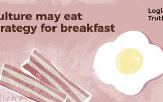 Culture may eat strategy for breakfast - Logical Truth - Culture may eat strategy for breakfast
